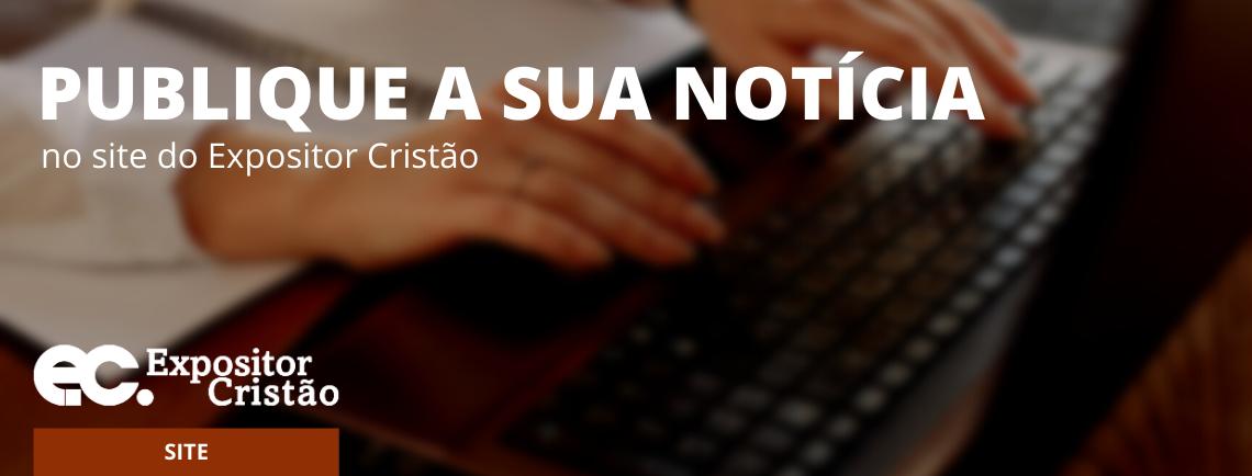 PUBLIQUE SUA NOTÍCIA NO EXPOSITOR CRISTÃO