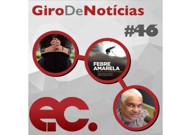 Giro de notícias #046 - Febre Amarela - Violência no Nordeste - Evangelismo pelo rádio