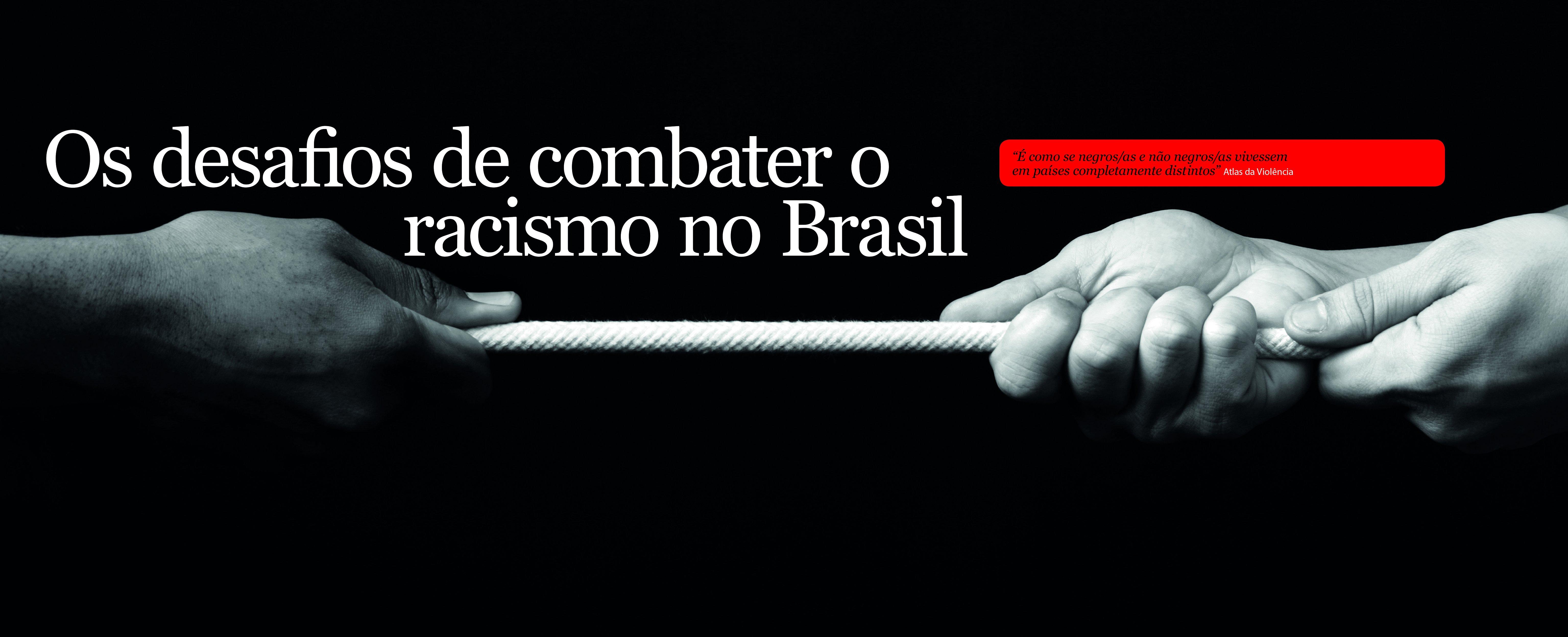 Os desafios de combater o racismo no Brasil